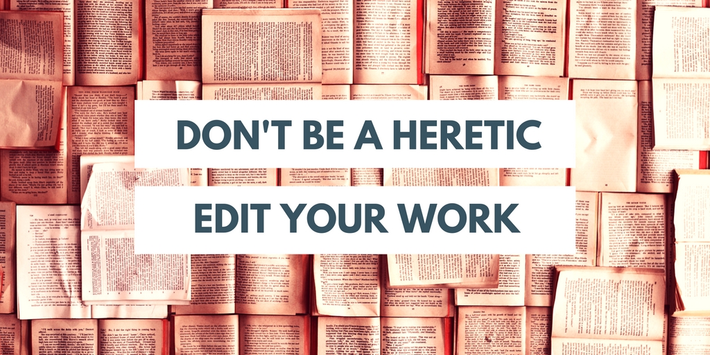 Edit, don't be a heretic